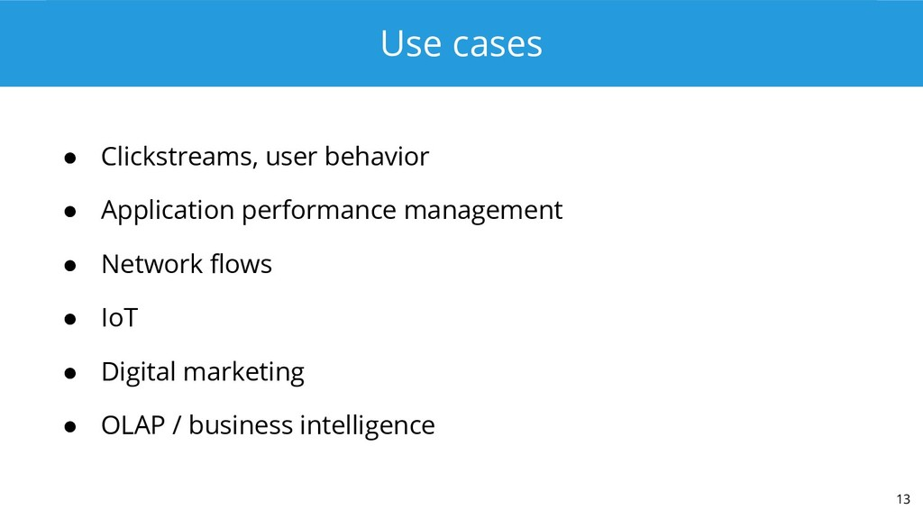 Use cases ● Clickstreams, user behavior ● Appli...