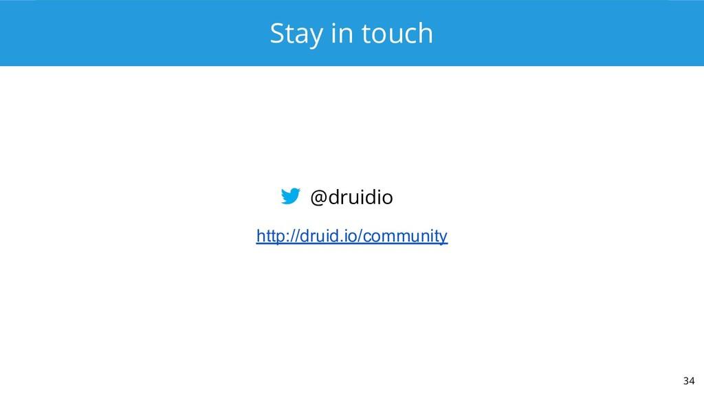 Stay in touch 34 @druidio http://druid.io/commu...