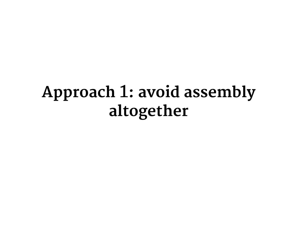 Approach 1: avoid assembly altogether