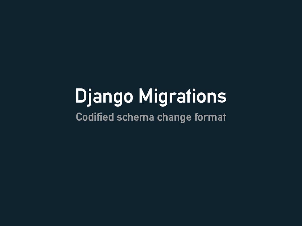 Django Migrations Codified schema change format