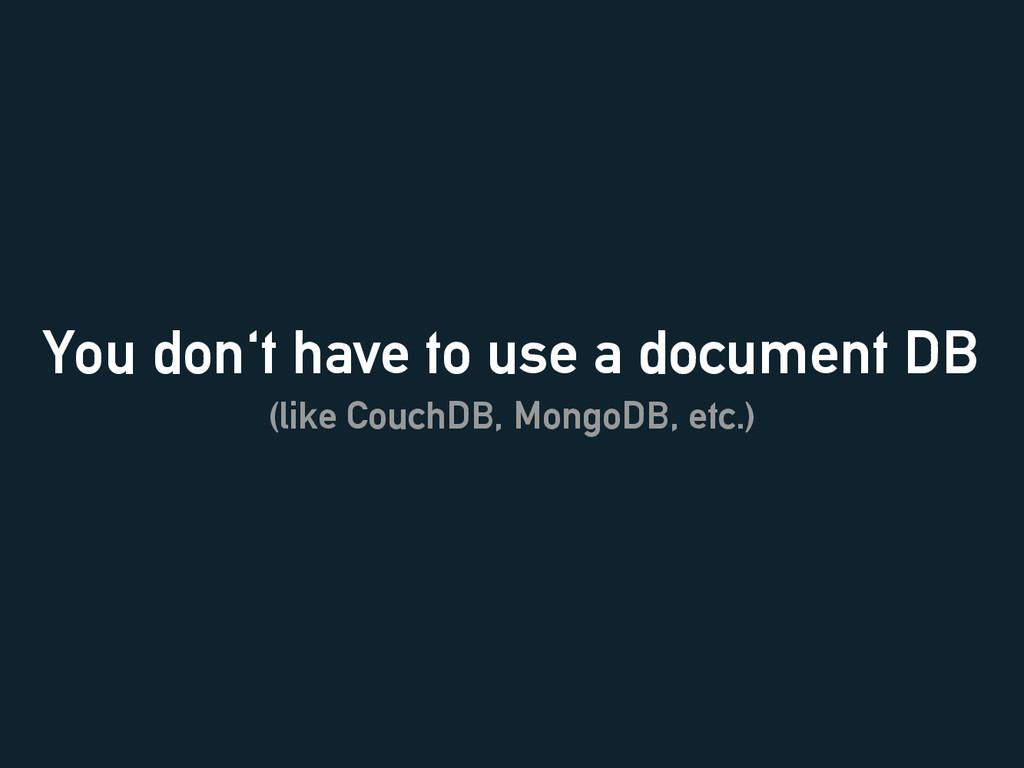 You don't have to use a document DB (like Couch...
