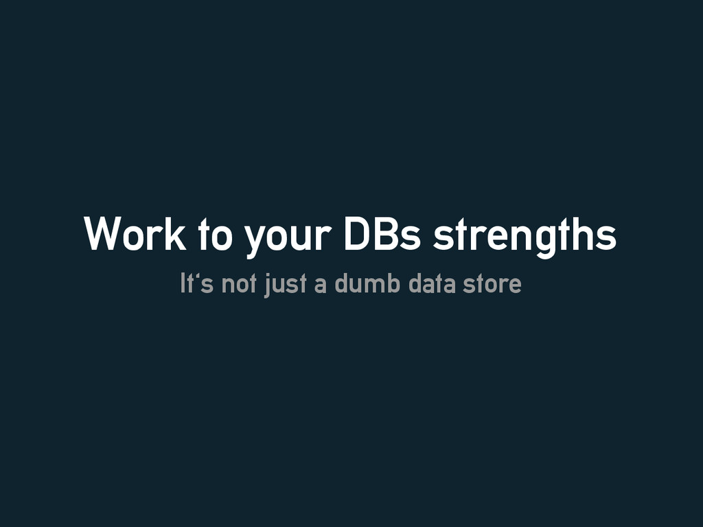 Work to your DBs strengths It's not just a dumb...