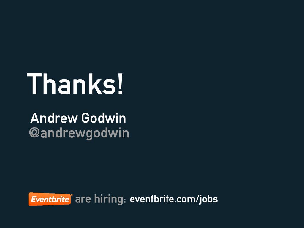 Thanks! Andrew Godwin @andrewgodwin eventbrite....