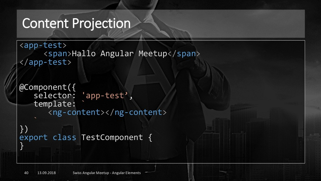 Content Projection 13.09.2018 Swiss Angular Mee...