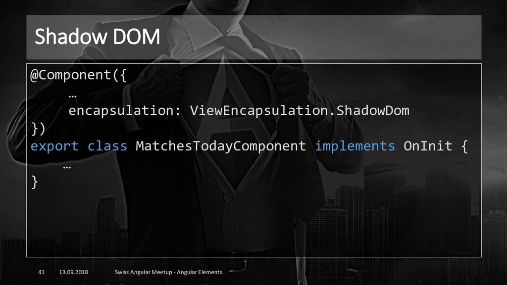 Shadow DOM 13.09.2018 Swiss Angular Meetup - An...