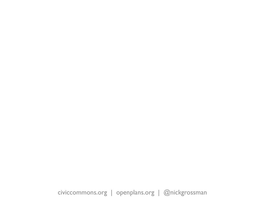 civiccommons.org   openplans.org   @nickgrossman