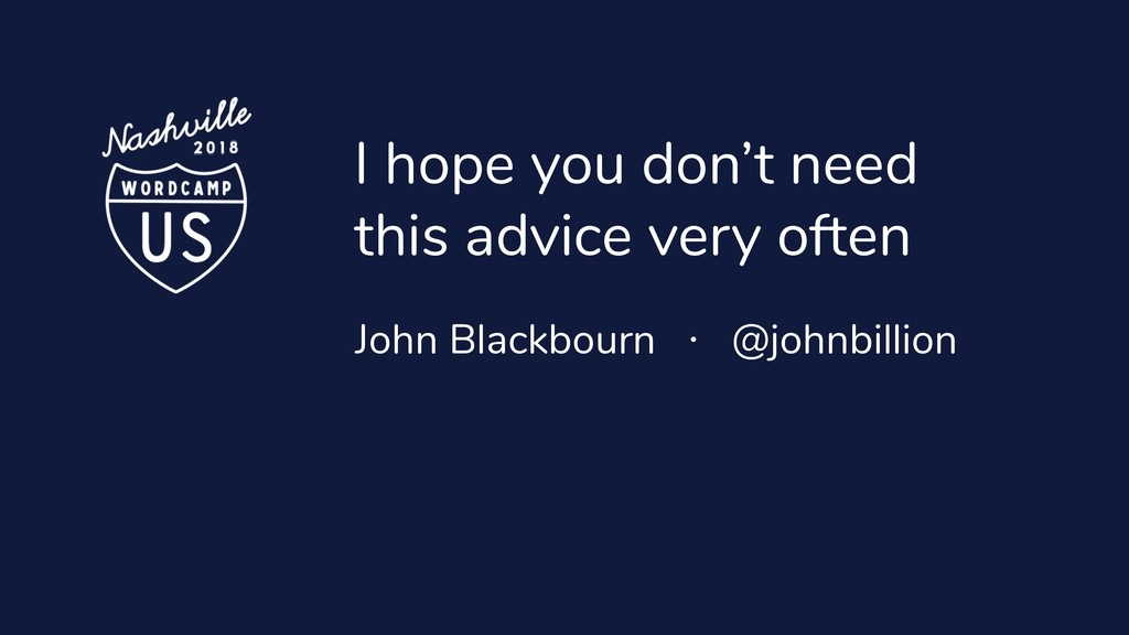 I hope you don't need this advice very often Jo...