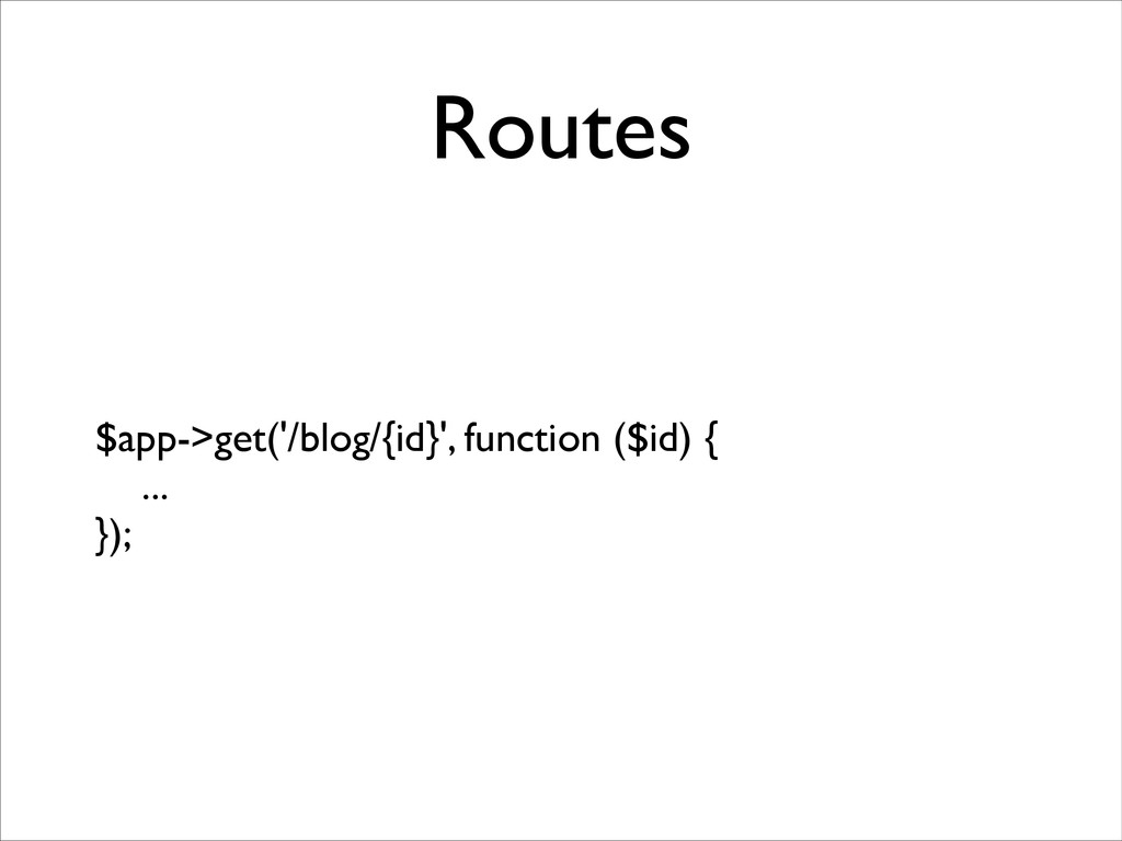 Routes $app->get('/blog/{id}', function ($id) {...