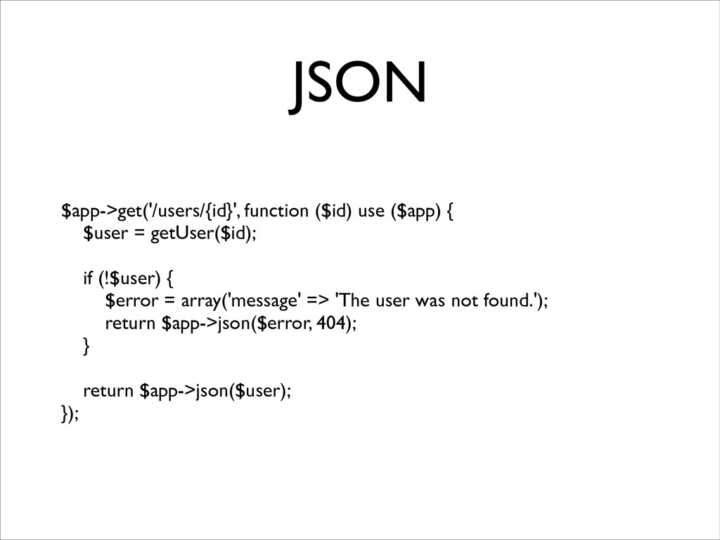 JSON $app->get('/users/{id}', function ($id) us...