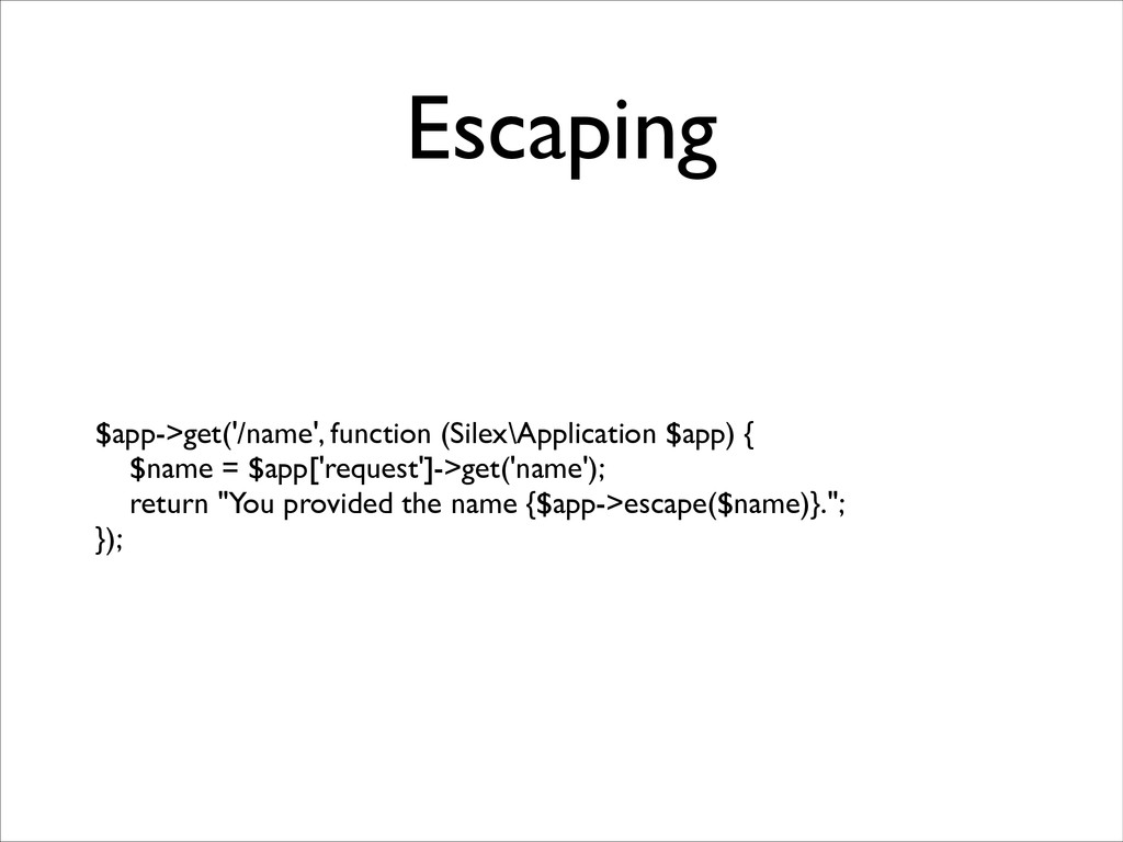 Escaping $app->get('/name', function (Silex\App...