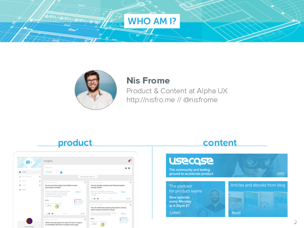 WHO AM I? Nis Frome Product & Content at Alpha ...