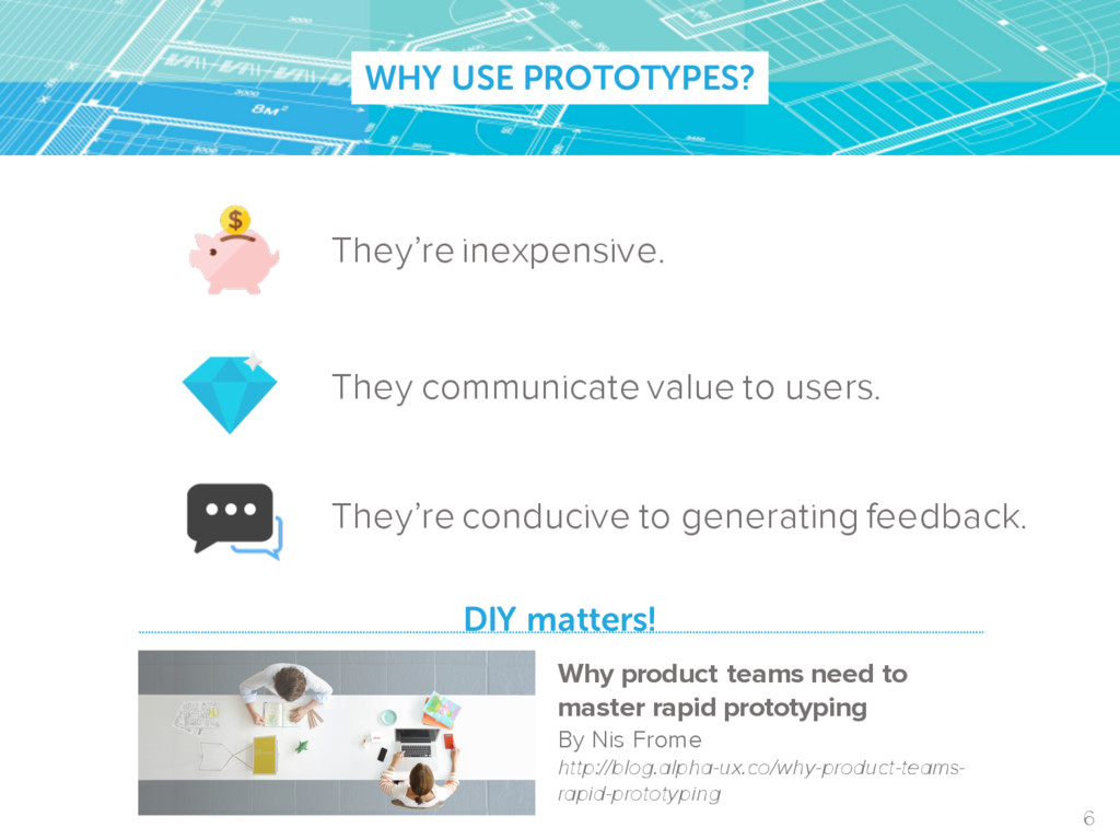 WHY USE PROTOTYPES? DIY matters! They're inexpe...