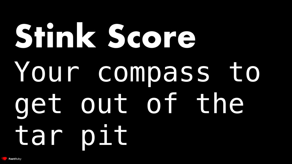 Stink Score Your compass to get out of the tar ...