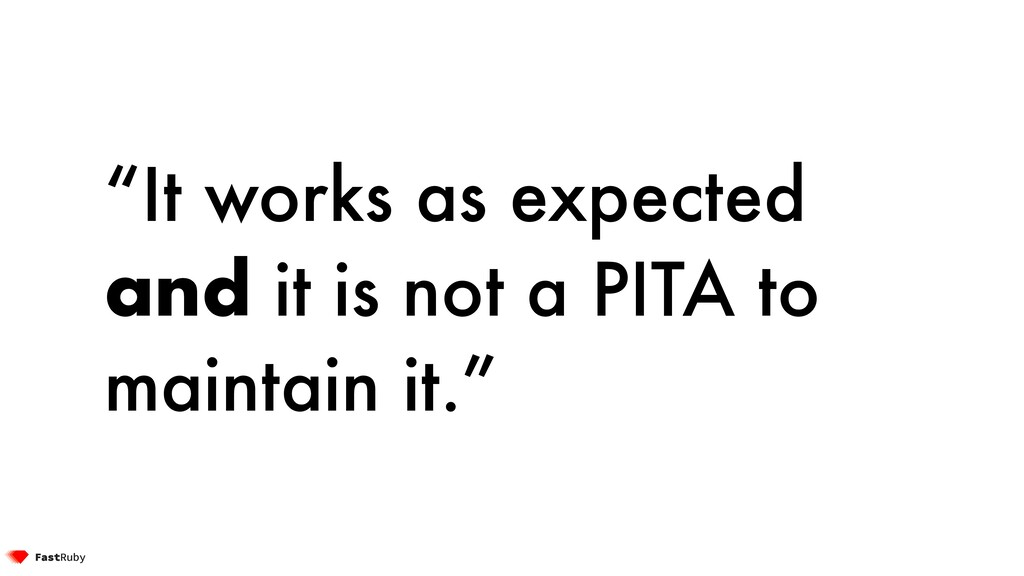 """""""It works as expected and it is not a PITA to m..."""