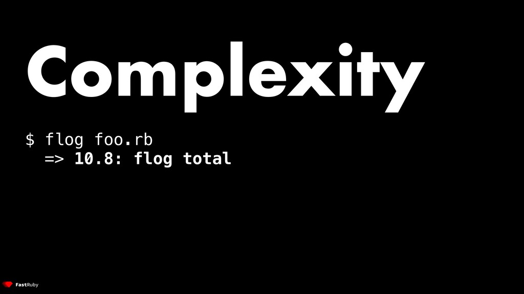 Complexity $ flog foo.rb => 10.8: flog total