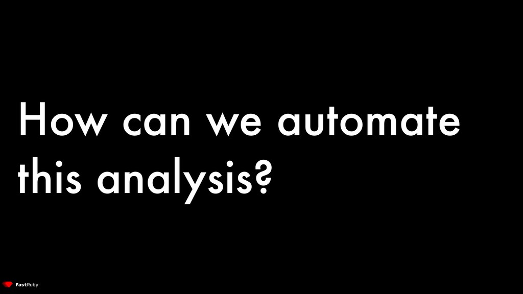 How can we automate this analysis?