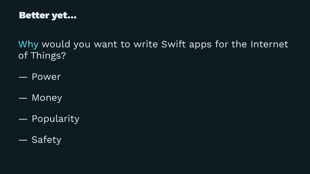Be!er yet… Why would you want to write Swift ap...
