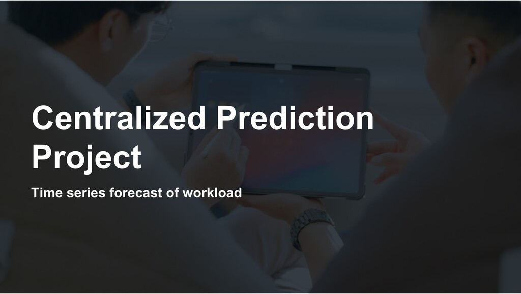 Time series forecast of workload Centralized Pr...