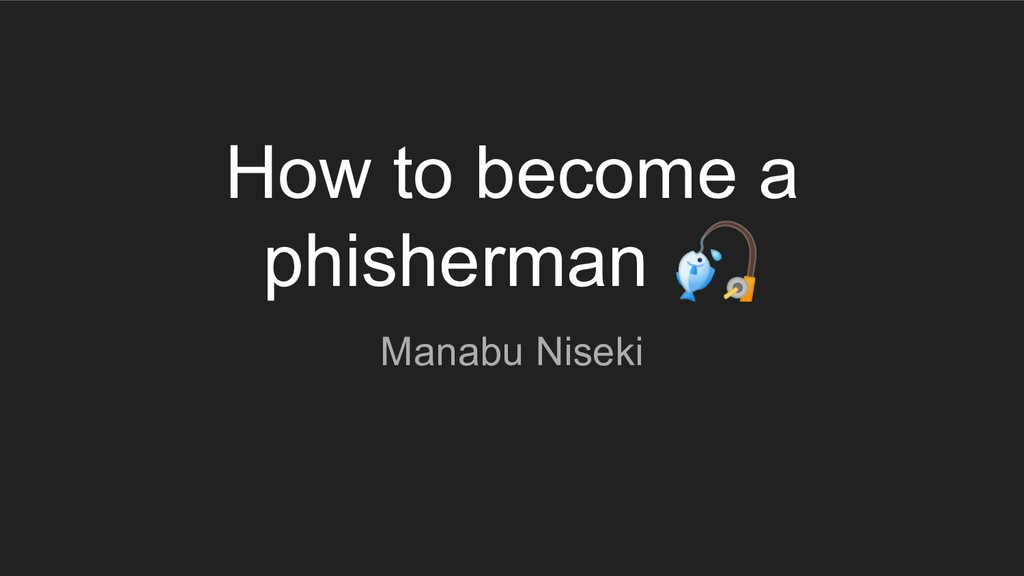 How to become a phisherman  Manabu Niseki