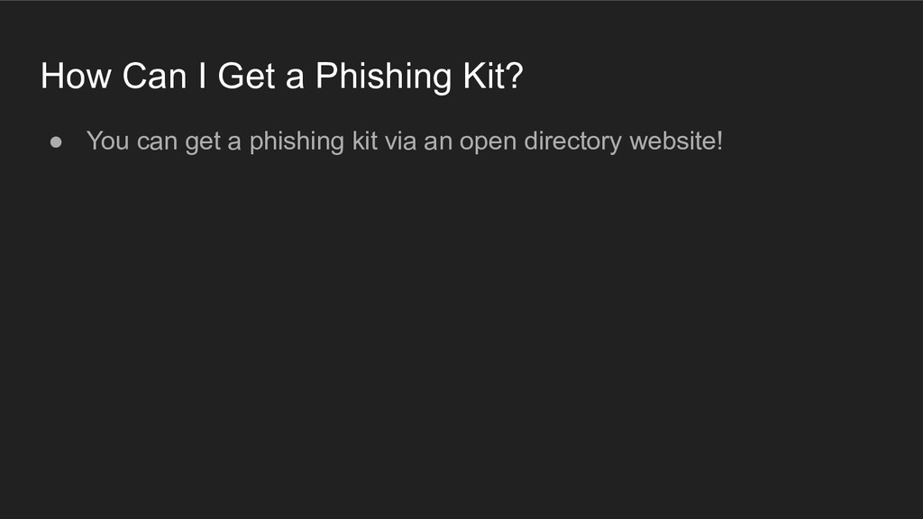 How Can I Get a Phishing Kit? ● You can get a p...