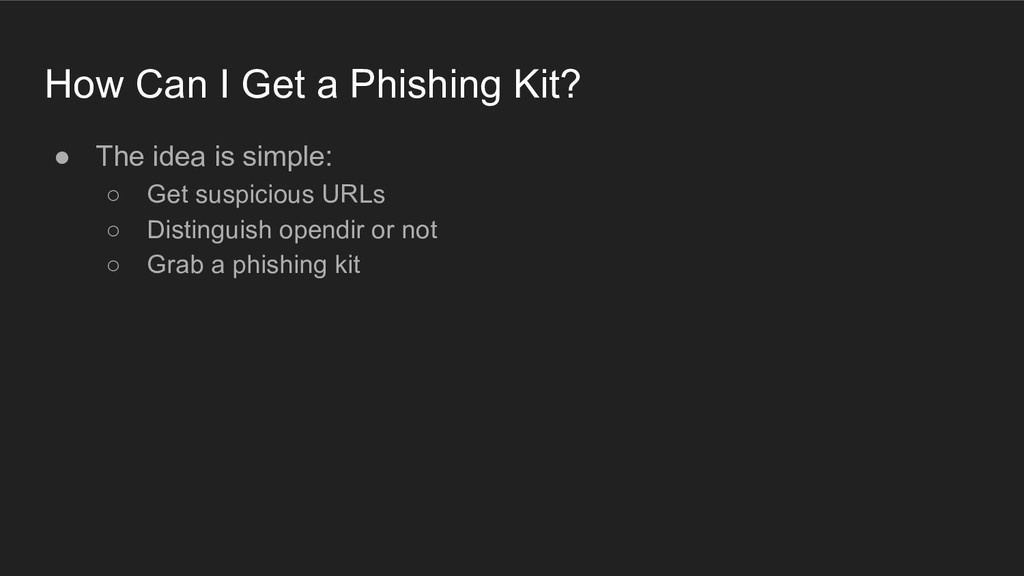 How Can I Get a Phishing Kit? ● The idea is sim...