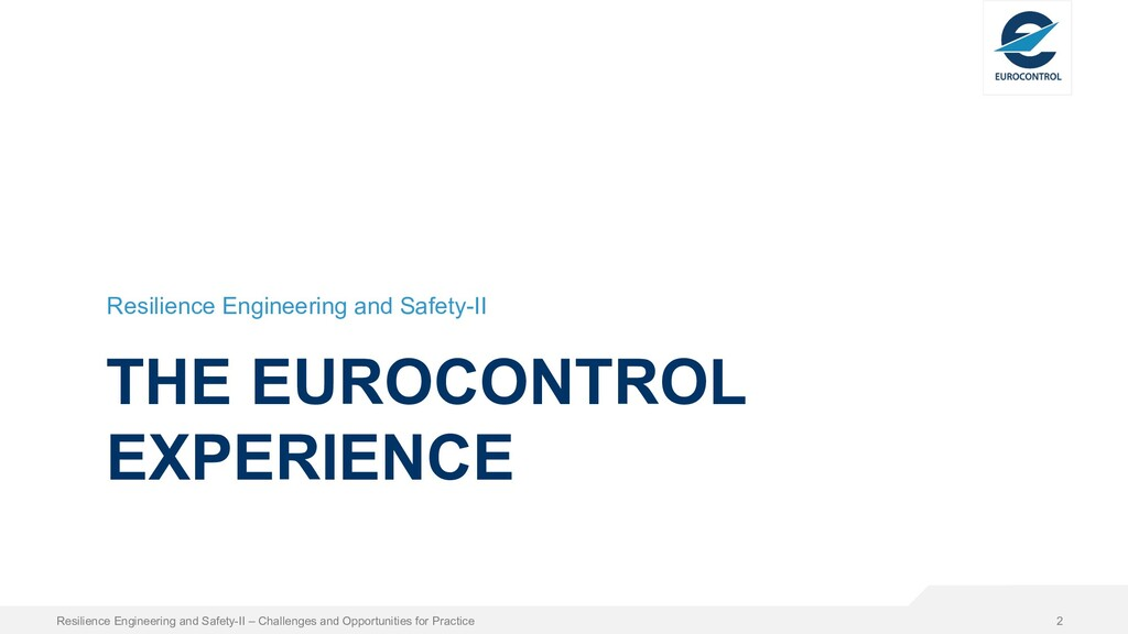 THE EUROCONTROL EXPERIENCE Resilience Engineeri...