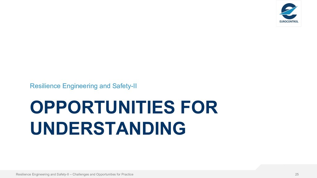 OPPORTUNITIES FOR UNDERSTANDING Resilience Engi...