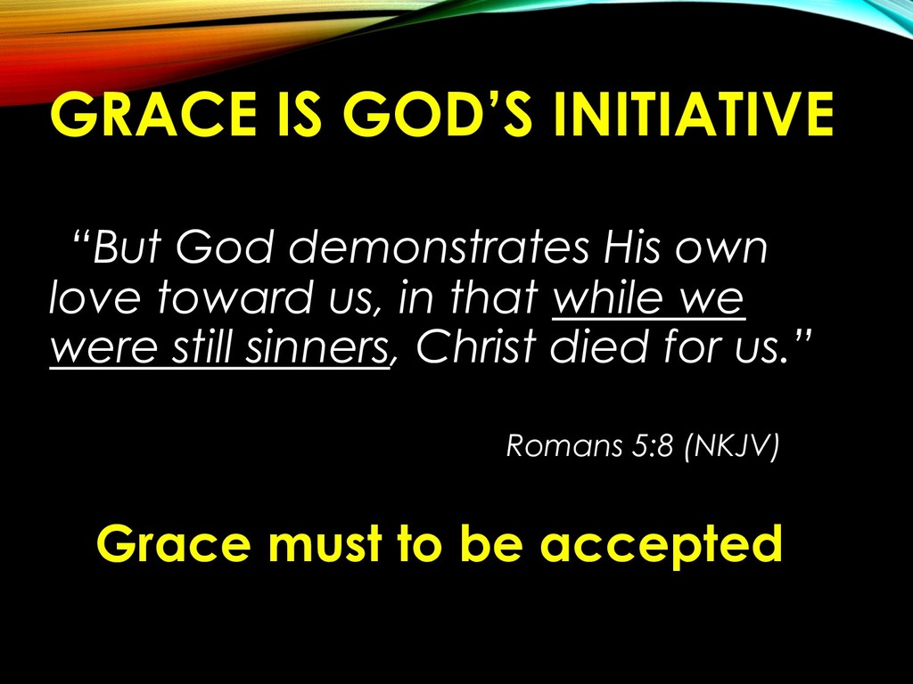 """GRACE IS GOD'S INITIATIVE """"But God demonstrates..."""