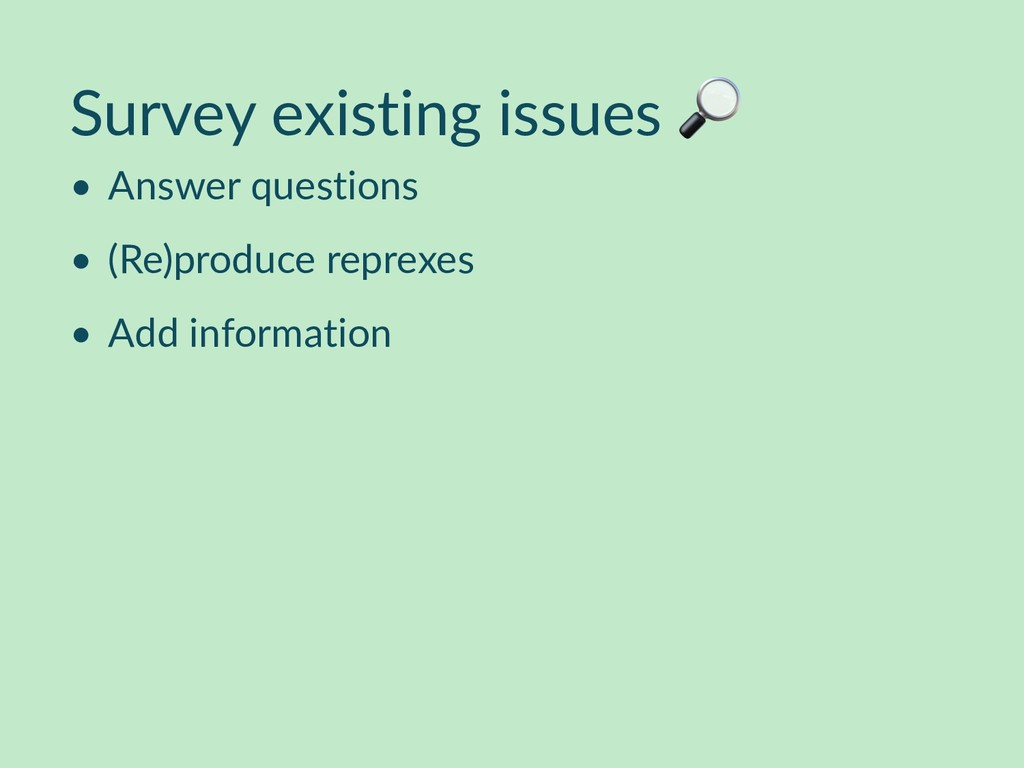 Survey existing issues  • Answer questions • (R...