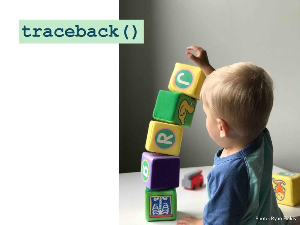 traceback() Photo: Ryan Fields