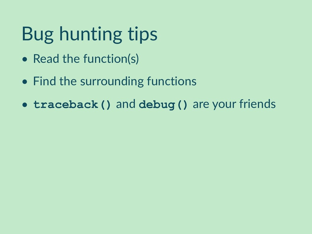 Bug hunting tips • Read the function(s) • Find ...