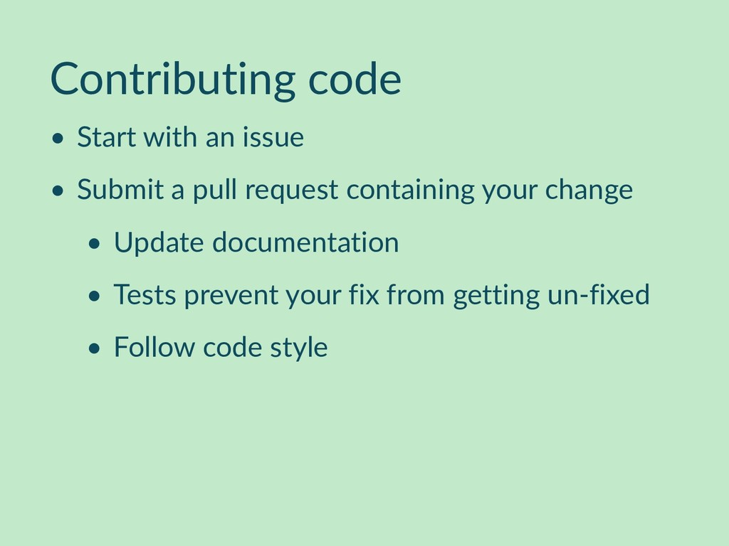 Contributing code • Start with an issue • Submi...