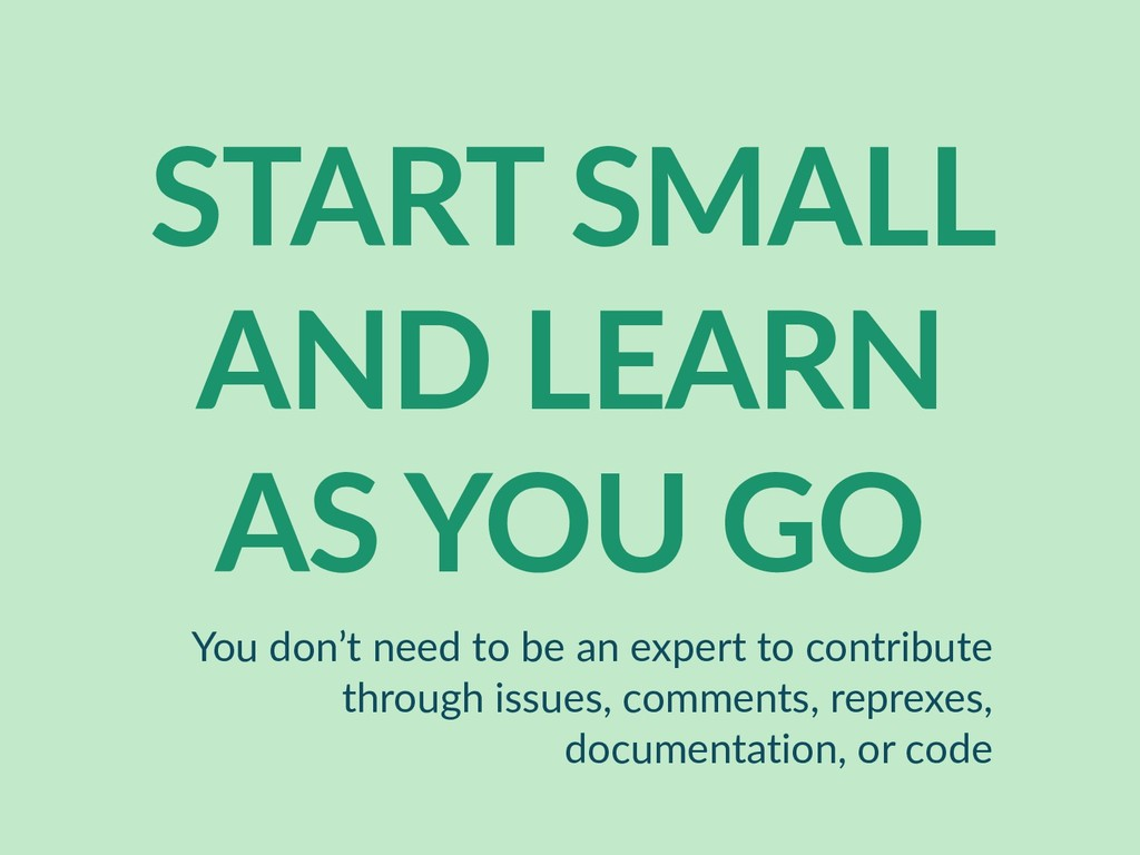 START SMALL AND LEARN AS YOU GO You don't need ...