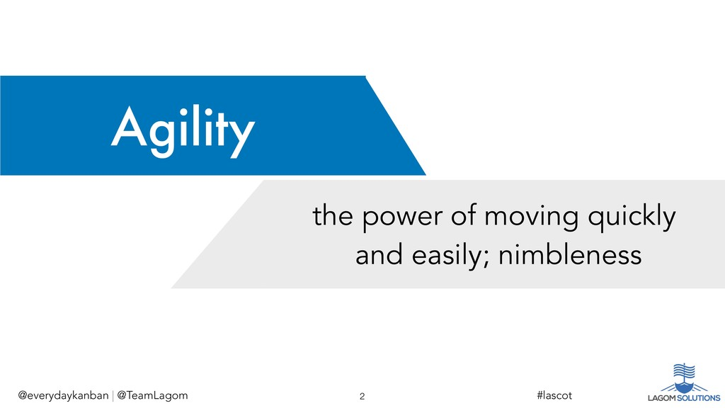 Agility the power of moving quickly and easily;...