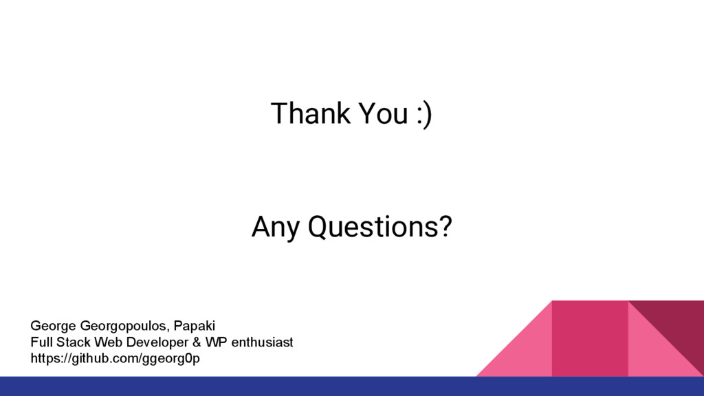 Thank You :) Any Questions? George Georgopoulos...