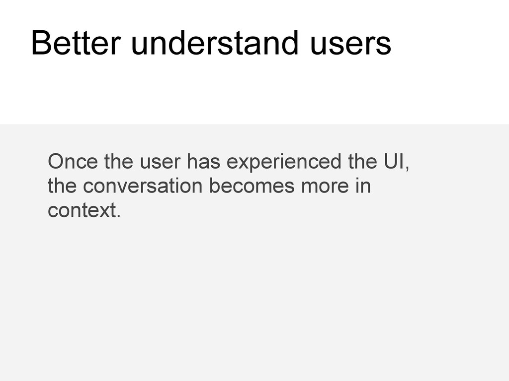 Better understand users Once the user has exper...