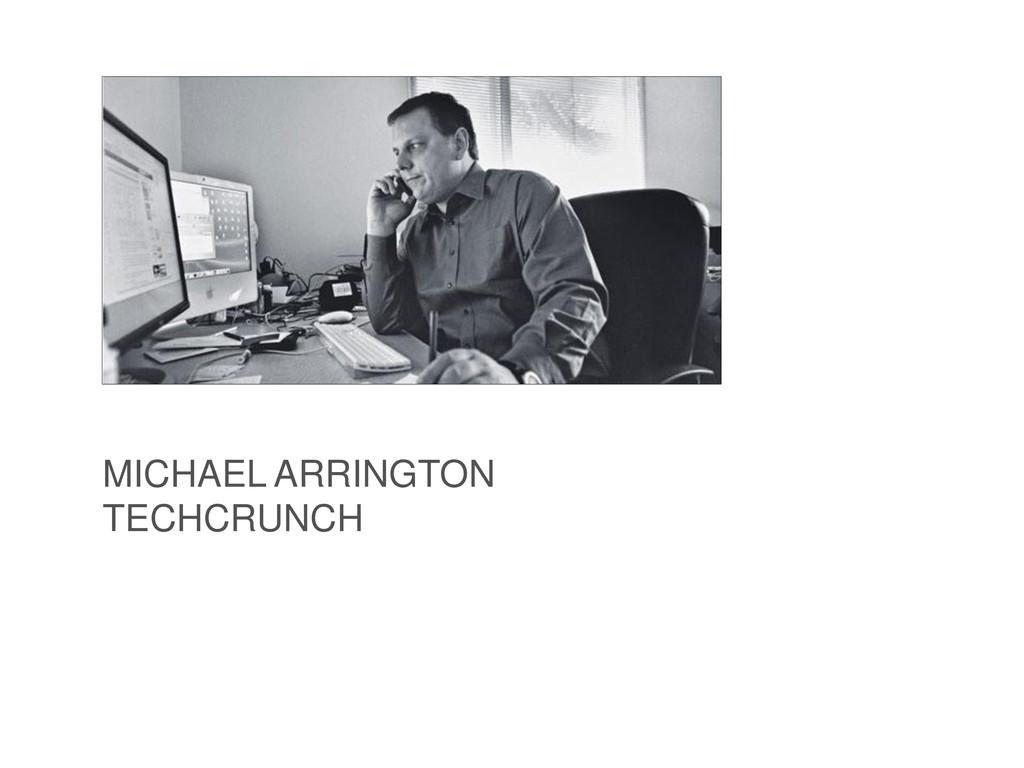 MICHAEL ARRINGTON TECHCRUNCH