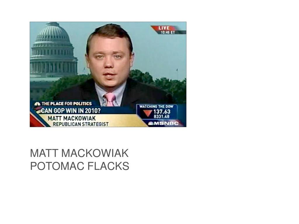 MATT MACKOWIAK POTOMAC FLACKS