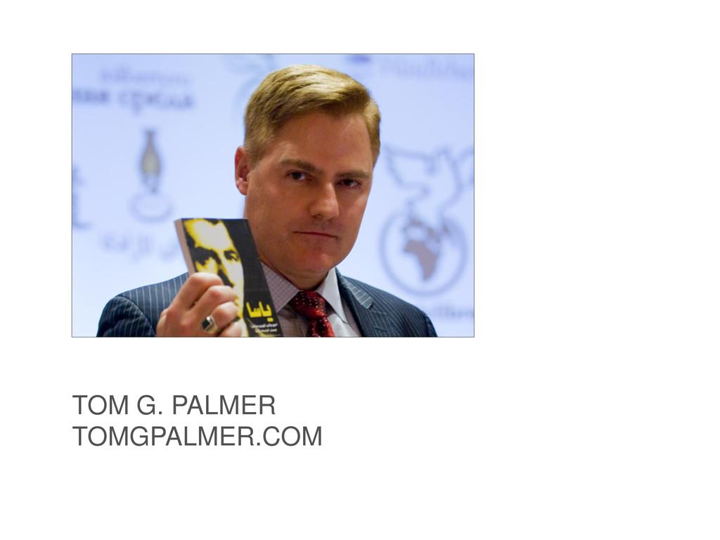 TOM G. PALMER TOMGPALMER.COM