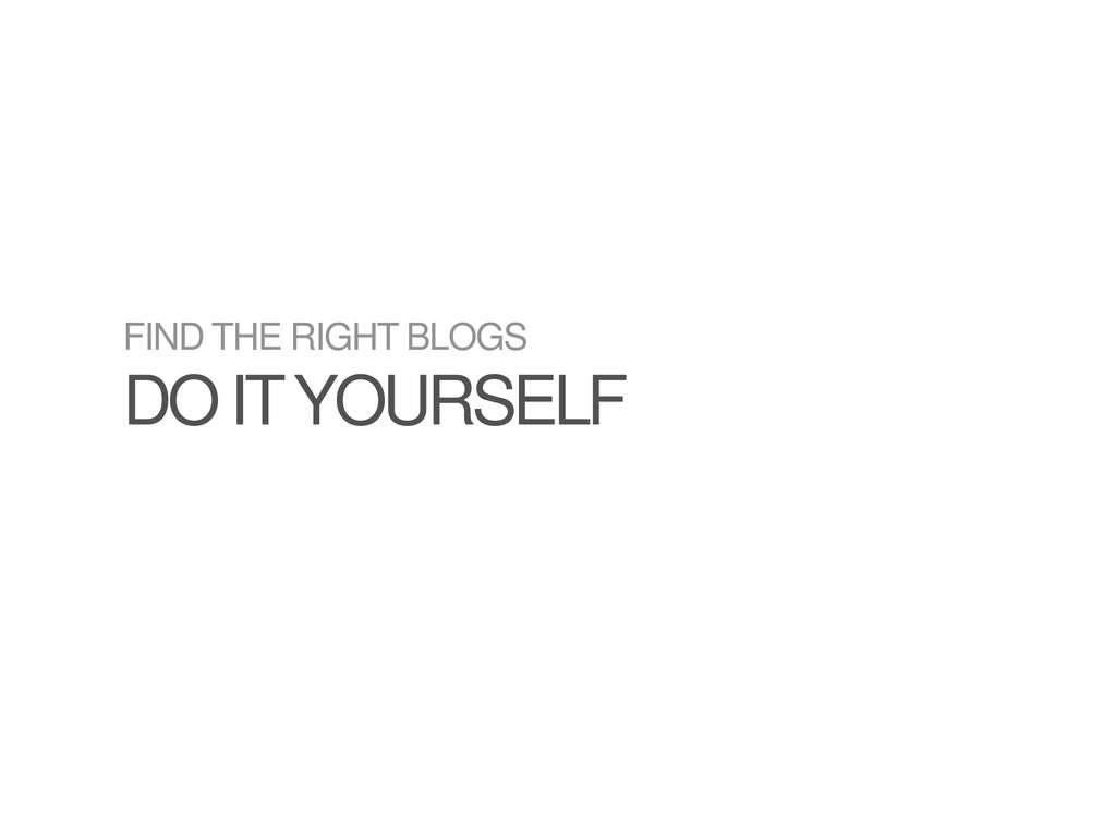 FIND THE RIGHT BLOGS DO IT YOURSELF