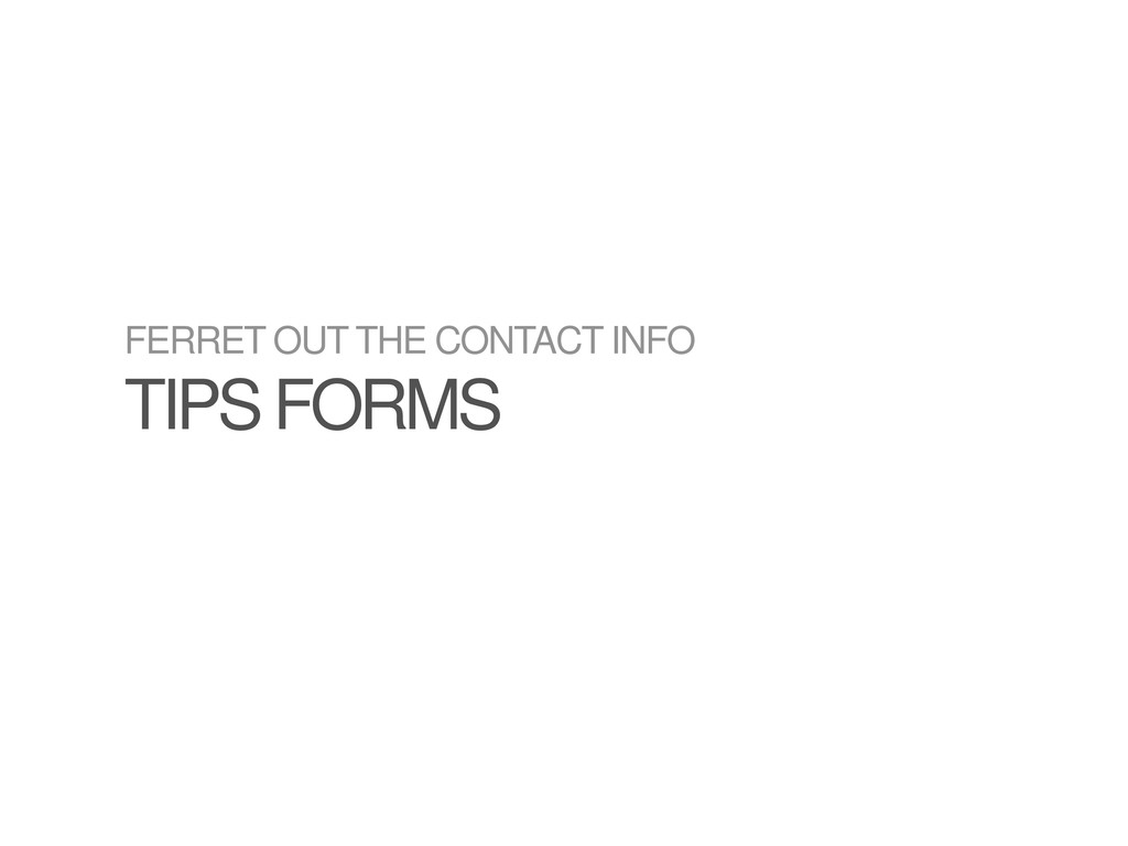 FERRET OUT THE CONTACT INFO TIPS FORMS