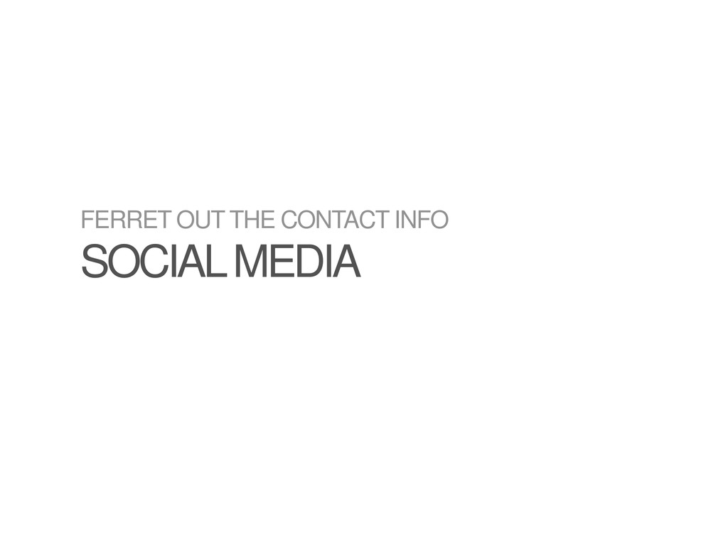 FERRET OUT THE CONTACT INFO SOCIAL MEDIA