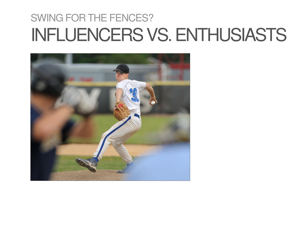 SWING FOR THE FENCES? INFLUENCERS VS. ENTHUSIAS...