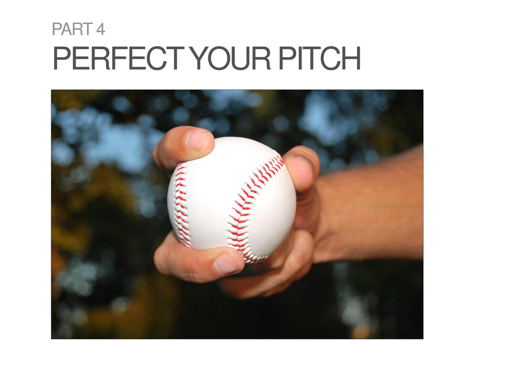 PART 4 PERFECT YOUR PITCH