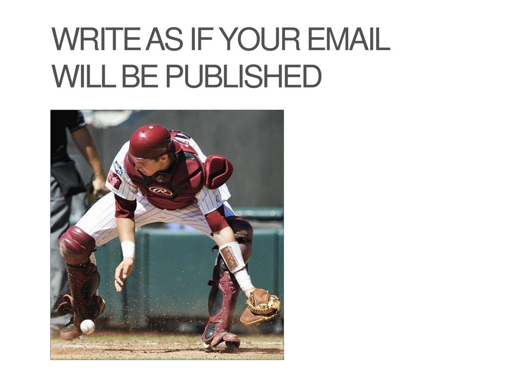 WRITE AS IF YOUR EMAIL WILL BE PUBLISHED