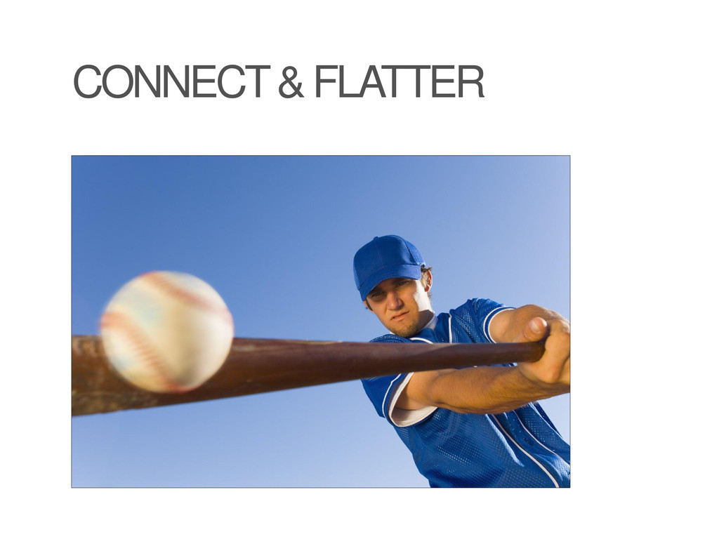 CONNECT & FLATTER