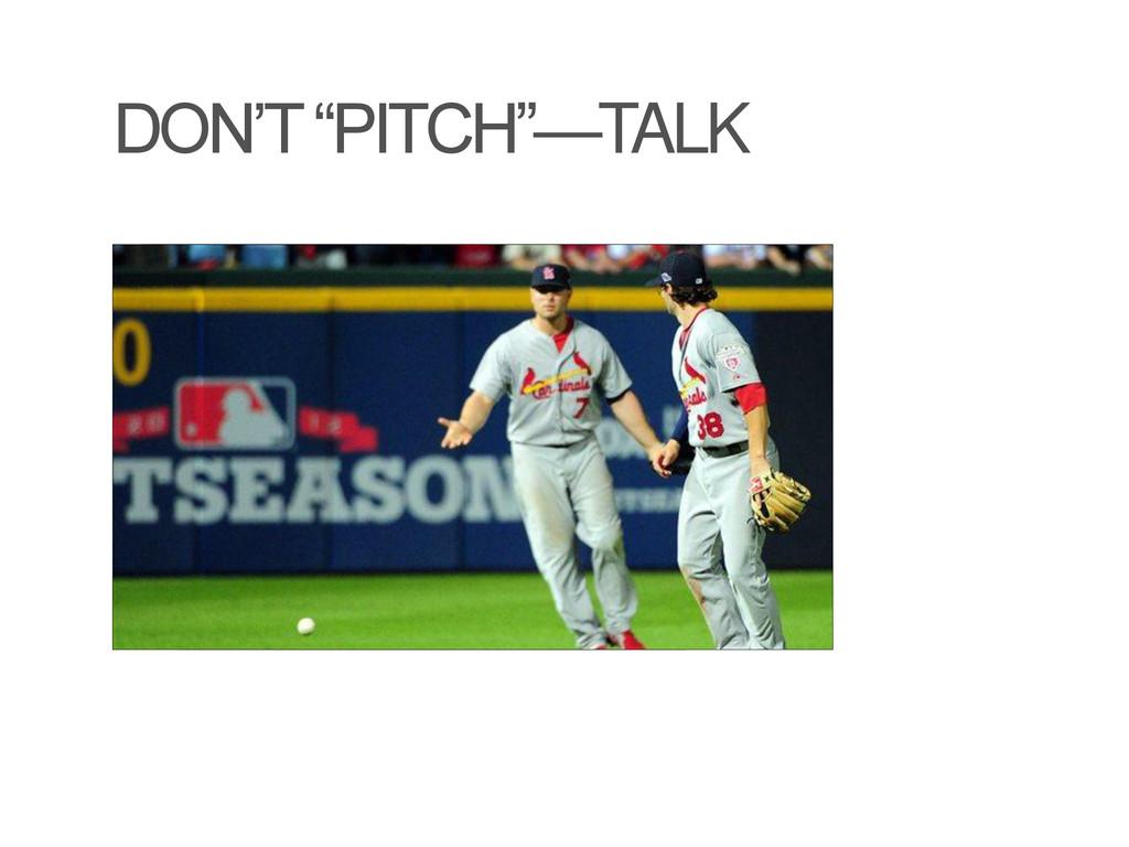 "DON'T ""PITCH""—TALK"