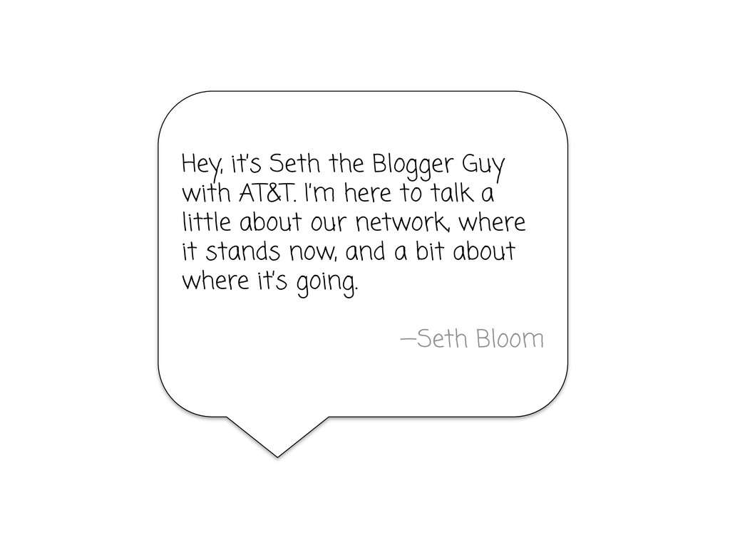 Hey, it's Seth the Blogger Guy with AT&T. I'm h...