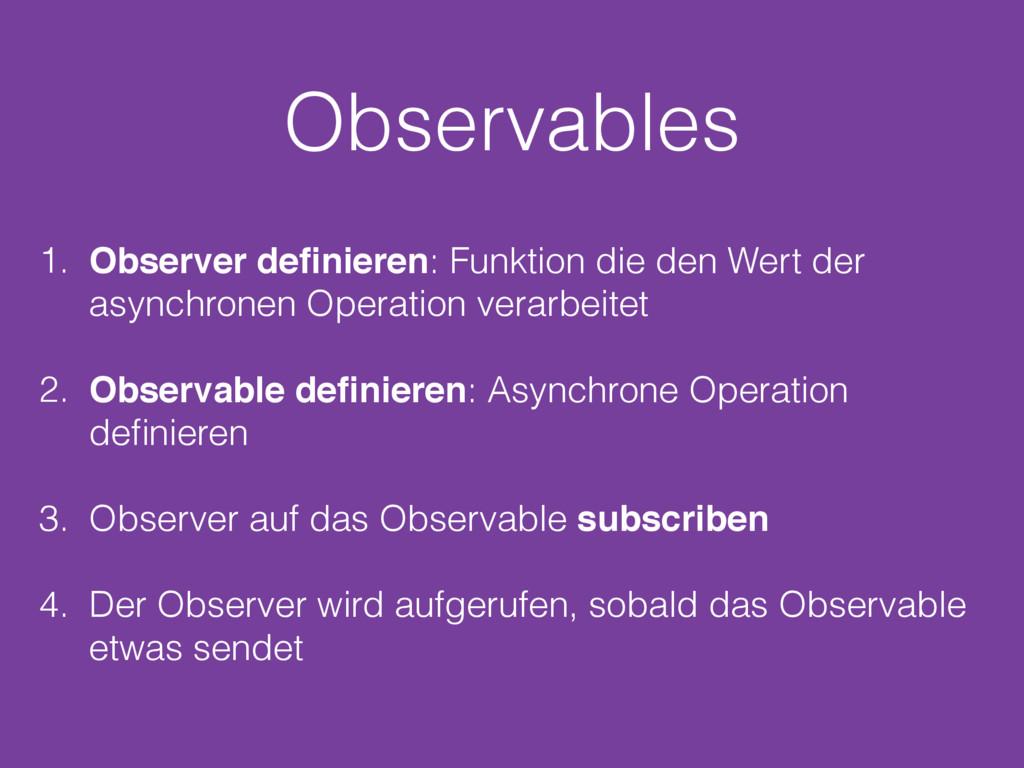 Observables 1. Observer definieren: Funktion die...