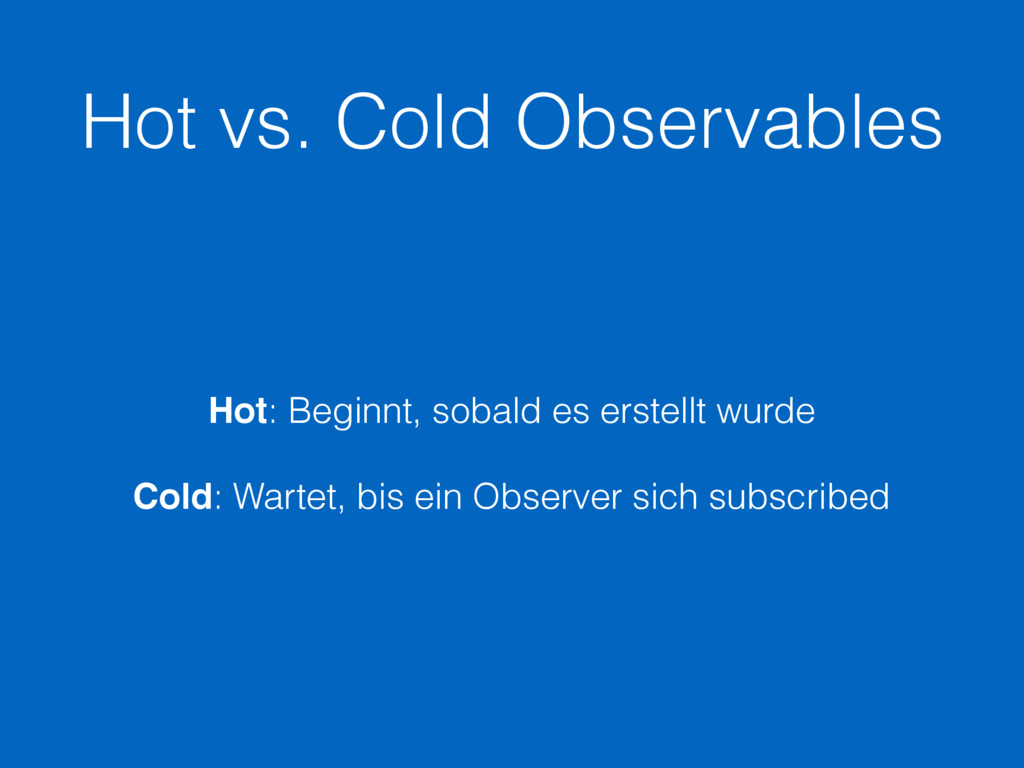 Hot vs. Cold Observables Hot: Beginnt, sobald e...